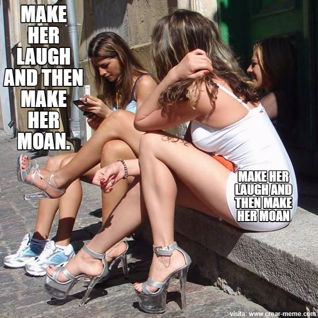 MAKE HER LAUGH AND THEN MAKE HER MOAN.