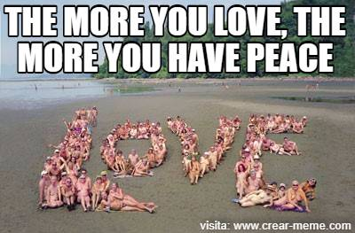 THE MORE YOU LOVE, THE MORE YOU HAVE PEACE