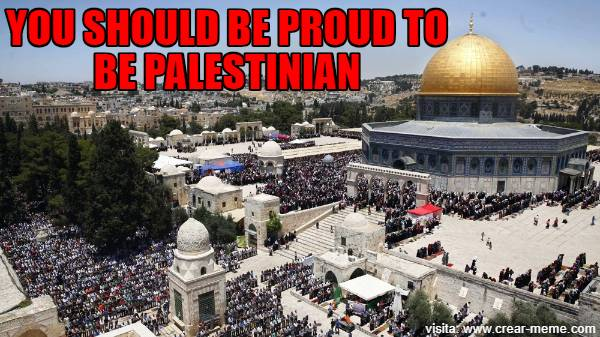YOU SHOULD BE PROUD TO BE PALESTINIAN
